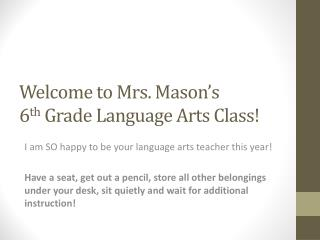 Welcome to Mrs. Mason's  6 th Grade Language Arts Class!