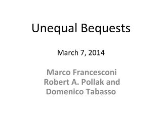 Unequal Bequests March 7, 2014