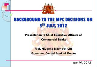 BACKGROUND TO THE MPC DECISIONS ON 5 TH  JULY, 2012