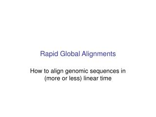 Rapid Global Alignments