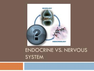 Endocrine vs. Nervous System