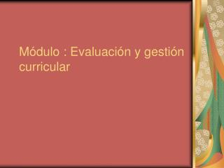 Módulo : Evaluación y gestión curricular