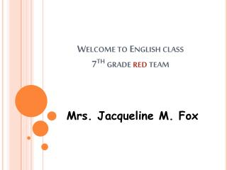 Welcome to English class 7 th  grade  red  team