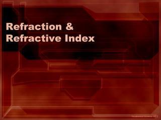 Refraction & Refractive Index