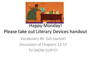 Happy  Monday! Please take out Literary Devices handout