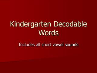 Kindergarten Decodable Words
