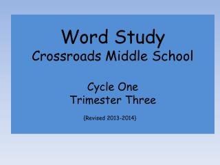 Word Study  Crossroads Middle School Cycle One Trimester Three