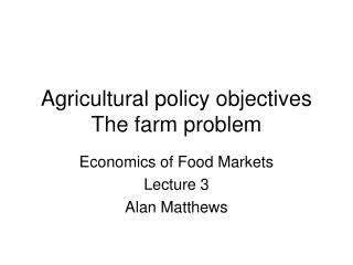 Agricultural policy objectives The farm problem