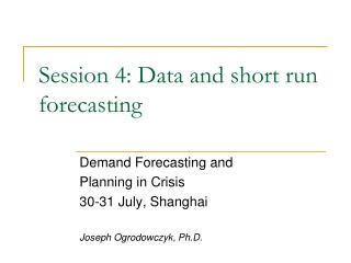 Session 4: Data and short run forecasting