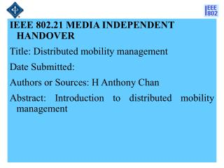 IEEE 802.21 MEDIA INDEPENDENT HANDOVER  Title: Distributed mobility management Date Submitted: