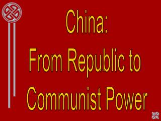 China: From Republic to  Communist Power