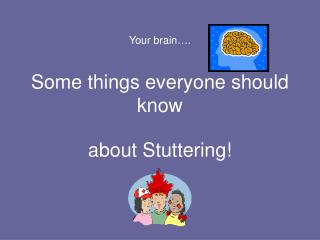 Your brain…. Some things everyone should know
