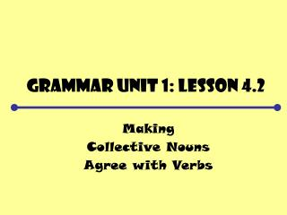 Grammar Unit 1: Lesson 4.2