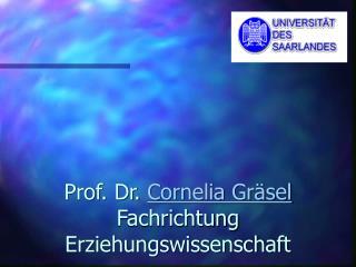 Prof. Dr.  Cornelia Gräsel Fachrichtung Erziehungswissenschaft