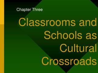 Classrooms and Schools as Cultural Crossroads