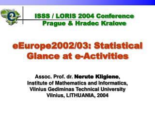 eEurope2002/03: Statistical Glance at e-Activities Assoc. Prof. dr.  Nerut e  Kligien e ,