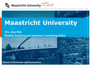 Maastricht University Drs. Joey Mak Student Advising and Academic Counseling Office