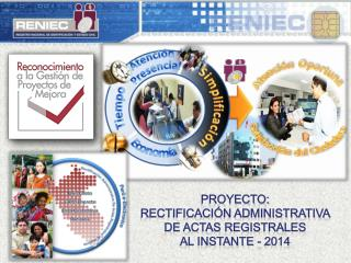 PROYECTO:  Rectificación Administrativa  de Actas Registrales al Instante - 2014