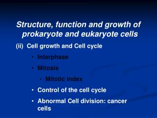 Structure, function and growth of prokaryote and eukaryote cells (ii)  Cell growth and Cell cycle