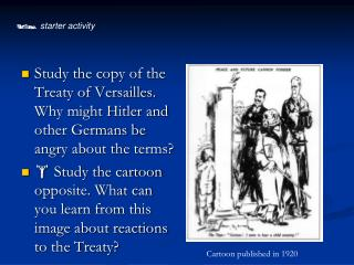 Study the copy of the Treaty of Versailles. Why might Hitler and other Germans be angry about the terms  Study the carto