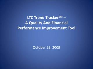 LTC Trend  Tracker SM  –  A Quality And Financial Performance Improvement Tool