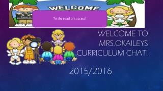 Welcome to Mrs.Okaileys Curriculum chat!