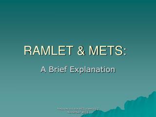 RAMLET & METS: