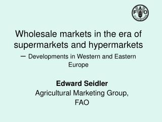 Edward Seidler Agricultural Marketing Group, FAO