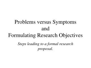 Problems versus Symptoms and Formulating Research Objectives