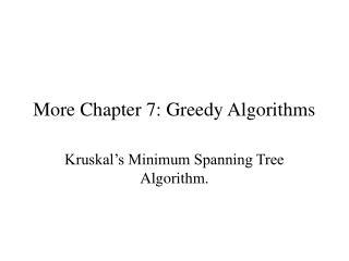 More Chapter 7: Greedy Algorithms
