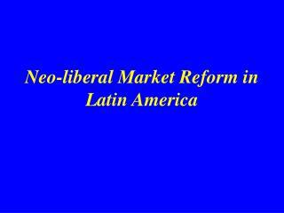 Neo-liberal Market Reform in Latin America