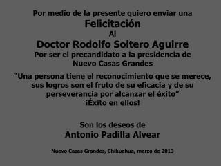 Por medio de la presente quiero enviar una  Felicitación  Al  Doctor Rodolfo Soltero Aguirre