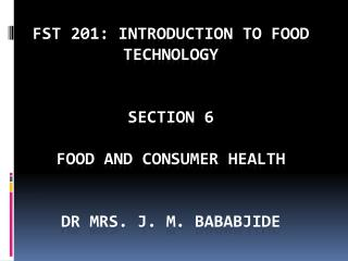 FST 201: INTRODUCTION TO FOOD TECHNOLOGY SECTION 6 FOOD AND CONSUMER HEALTH