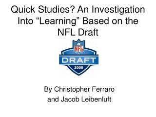 Quick Studies? An Investigation Into �Learning� Based on the NFL Draft