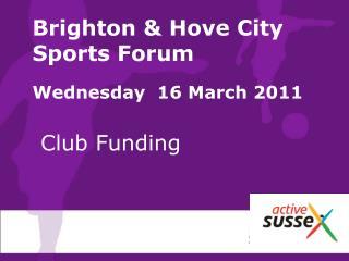 Brighton & Hove City Sports Forum Wednesday  16 March 2011
