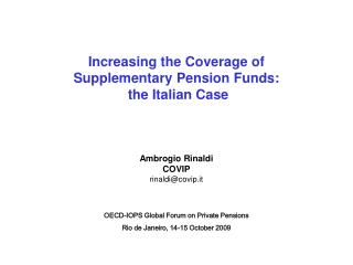 Increasing the Coverage of  Supplementary Pension Funds:  the Italian Case Ambrogio Rinaldi COVIP