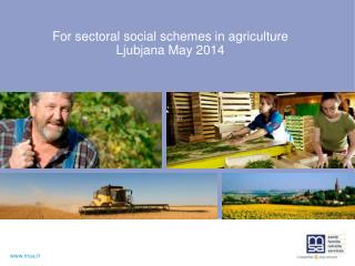 For sectoral social schemes in agriculture Ljubjana May 2014