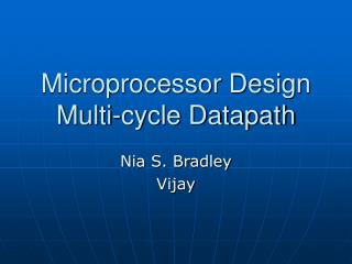 Microprocessor Design Multi-cycle Datapath