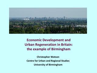 Economic Development and Urban Regeneration in Britain:  the example of Birmingham