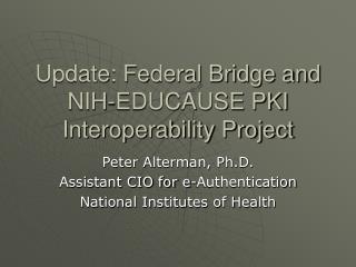 Update: Federal Bridge and NIH-EDUCAUSE PKI Interoperability Project
