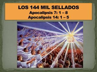 LOS 144 MIL SELLADOS Apocalipsis 7: 1 – 8 Apocalipsis 14: 1 – 5