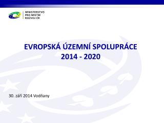 EVROPSK� �ZEMN� SPOLUPR�CE 2014 - 2020