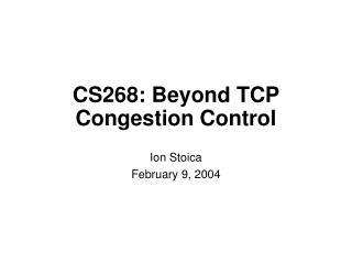 CS268: Beyond TCP Congestion Control