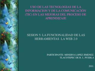 SESION 5: LA FUNCIONALIDAD DE LAS  HERRAMIENTAS   LA WEB 2.0