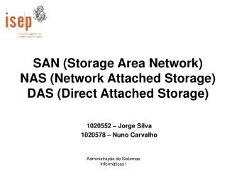SAN (Storage Area Network) NAS (Network Attached Storage) DAS (Direct Attached Storage)