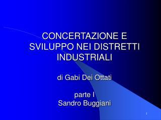 CONCERTAZIONE E SVILUPPO NEI DISTRETTI INDUSTRIALI  di Gabi Dei Ottati parte I Sandro Buggiani