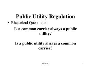 Public Utility Regulation  Is a common carrier always a public utility  Is a public utility always a common carrier