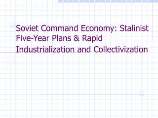 Soviet Command Economy: Stalinist Five-Year Plans & Rapid Industrialization and Collectivization