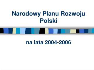 Narodowy Planu Rozwoju Polski na lata 2004-2006