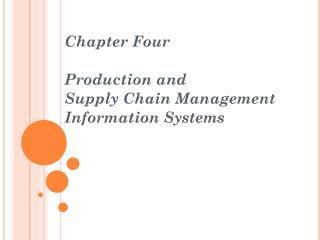 Chapter Four Production and  Supply Chain Management  Information Systems